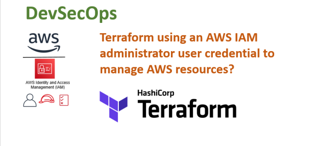 Is Terraform using an AWS IAM administrator user credential to manage AWS resources?